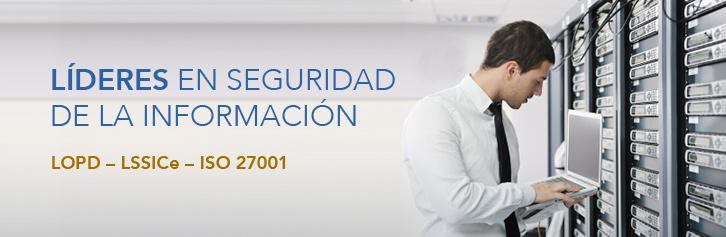 Líderes en seguridad de la información. LOPD - LSSICe - ISO 27001